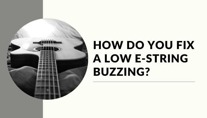 How Do You Fix A Low E String Buzzing Yea Big