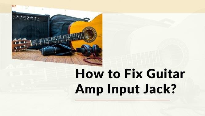 How To Fix Guitar Amp Input Jack Yea Big